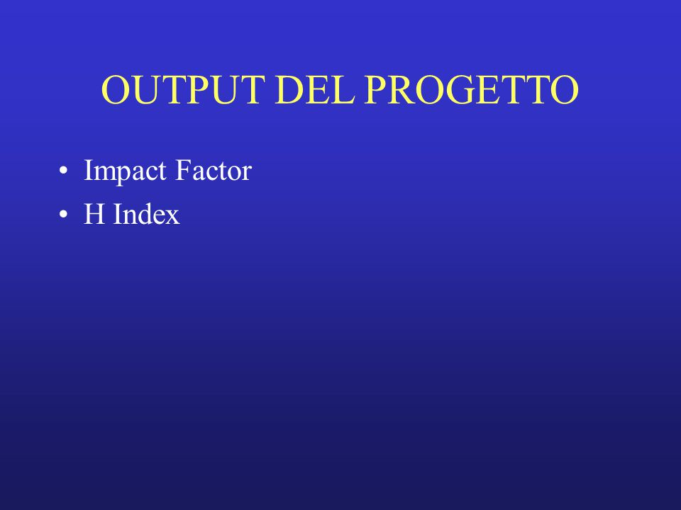 Impact Factor H Index OUTPUT DEL PROGETTO