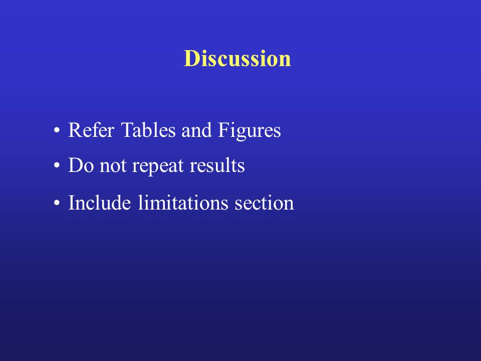 Discussion Refer Tables and Figures Do not repeat results Include limitations section