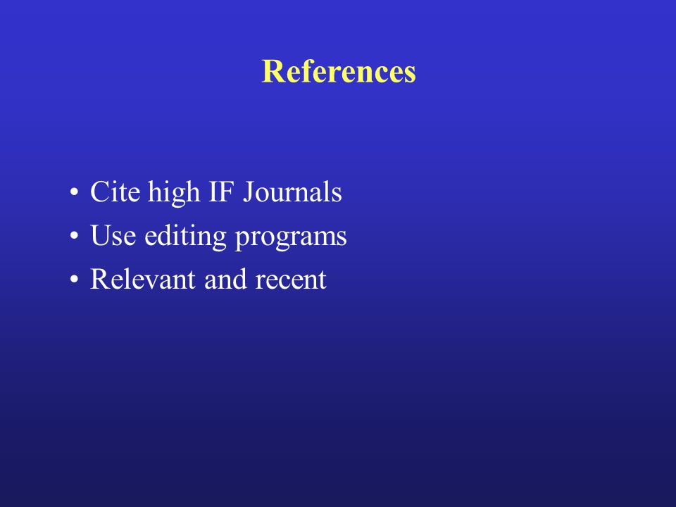 References Cite high IF Journals Use editing programs Relevant and recent