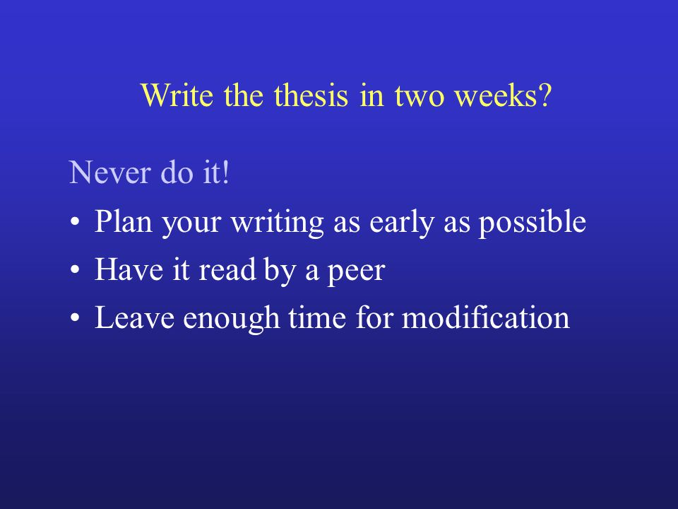 Write the thesis in two weeks.Never do it.