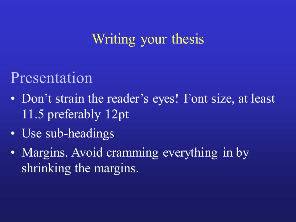 Writing your thesis Presentation Don't strain the reader's eyes.