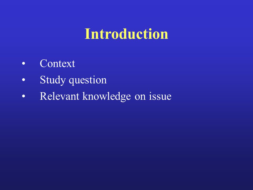 Introduction Context Study question Relevant knowledge on issue