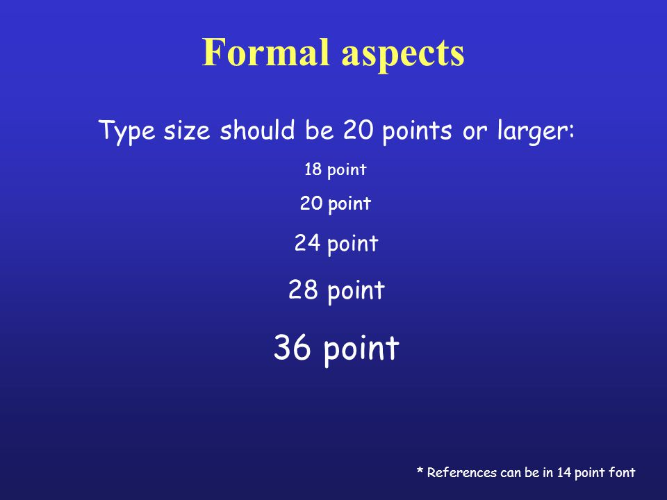 Type size should be 20 points or larger: 18 point 20 point 24 point 28 point 36 point * References can be in 14 point font Formal aspects