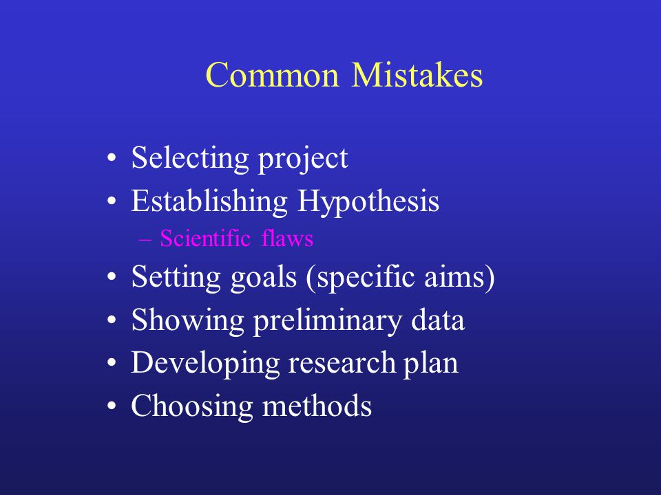 Common Mistakes in Developing Research Plan Descriptive Too ambitious No hypothesis No anticipated results No alternative plan Scientific flaws