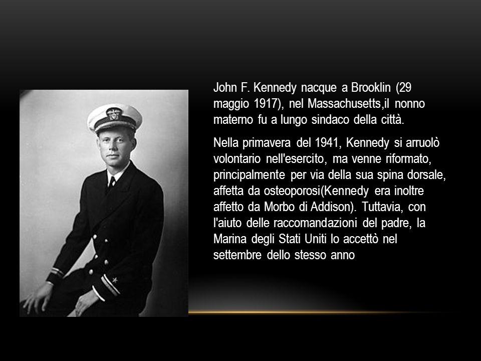 John F. Kennedy nacque a Brooklin (29 maggio 1917), nel Massachusetts,il nonno materno fu a lungo sindaco della città. Nella primavera del 1941, Kenne