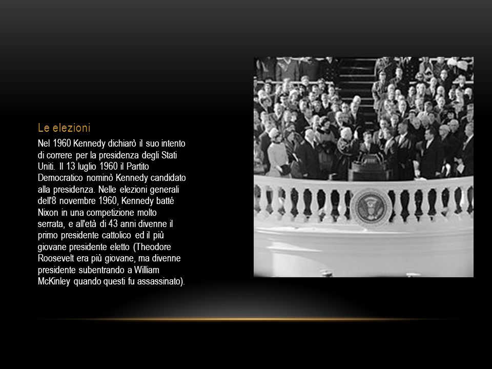 Le elezioni Nel 1960 Kennedy dichiarò il suo intento di correre per la presidenza degli Stati Uniti. Il 13 luglio 1960 il Partito Democratico nominò K