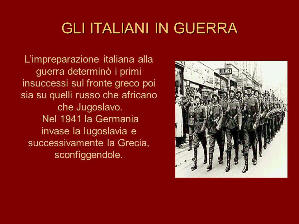L'impreparazione italiana alla guerra determinò i primi insuccessi sul fronte greco poi sia su quelli russo che africano che Jugoslavo. Nel 1941 la Ge