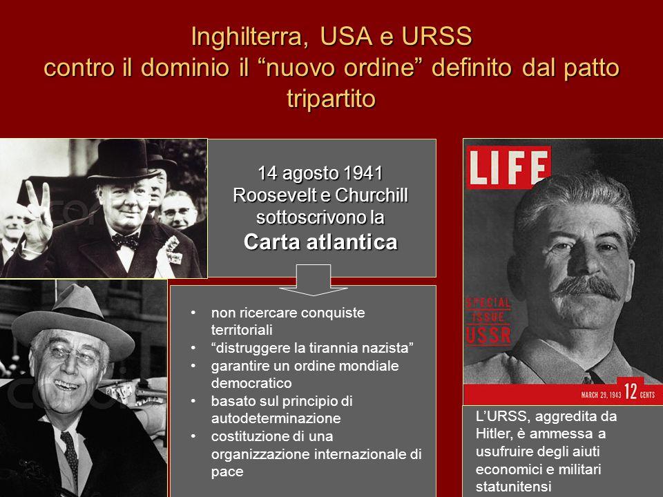 """Inghilterra, USA e URSS contro il dominio il """"nuovo ordine"""" definito dal patto tripartito 14 agosto 1941 Roosevelt e Churchill sottoscrivono la Carta"""