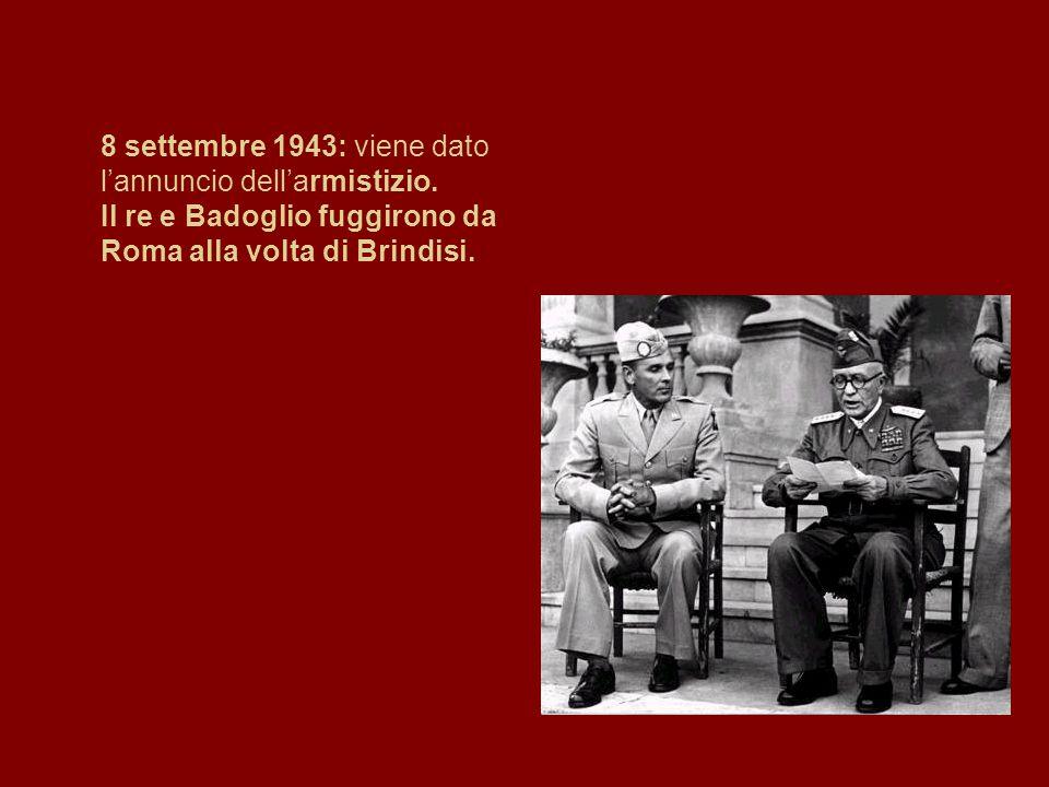 8 settembre 1943: viene dato l'annuncio dell'armistizio. Il re e Badoglio fuggirono da Roma alla volta di Brindisi.