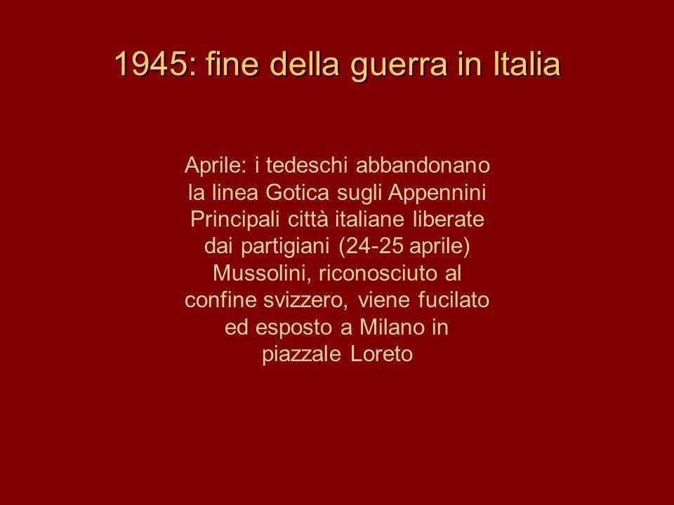1945: fine della guerra in Italia Aprile: i tedeschi abbandonano la linea Gotica sugli Appennini Principali città italiane liberate dai partigiani (24