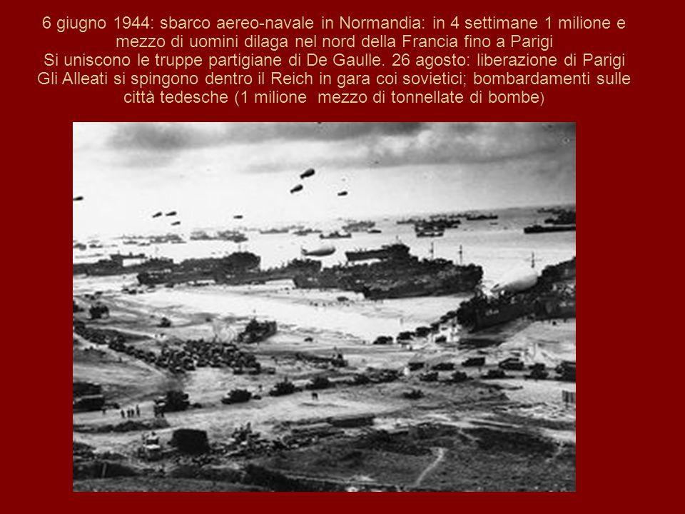 6 giugno 1944: sbarco aereo-navale in Normandia: in 4 settimane 1 milione e mezzo di uomini dilaga nel nord della Francia fino a Parigi Si uniscono le