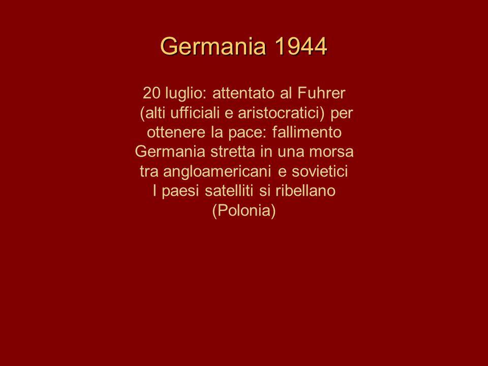 Germania 1944 20 luglio: attentato al Fuhrer (alti ufficiali e aristocratici) per ottenere la pace: fallimento Germania stretta in una morsa tra anglo