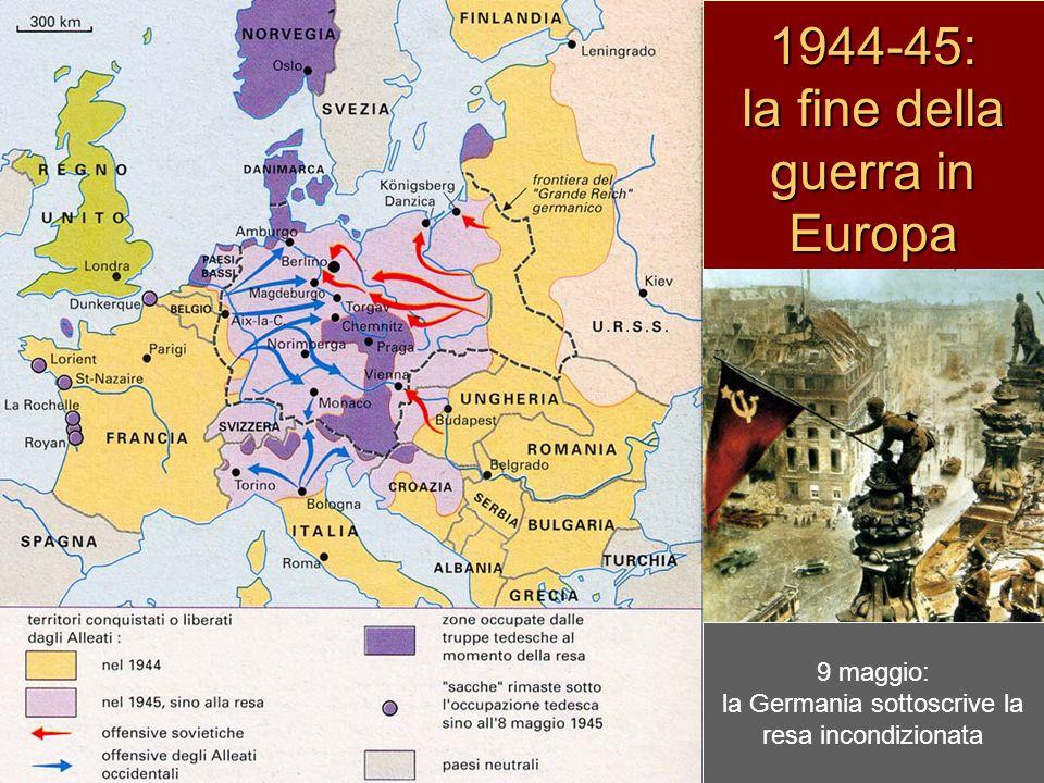 1944-45: la fine della guerra in Europa 9 maggio: la Germania sottoscrive la resa incondizionata