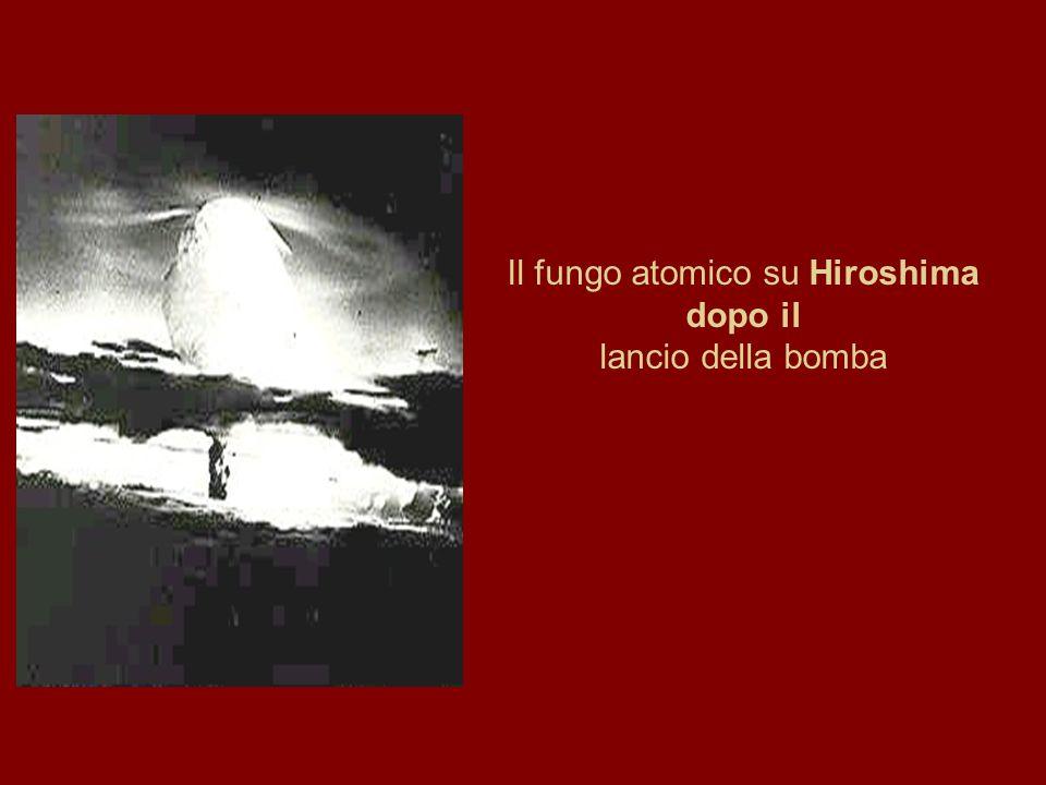 Il fungo atomico su Hiroshima dopo il lancio della bomba