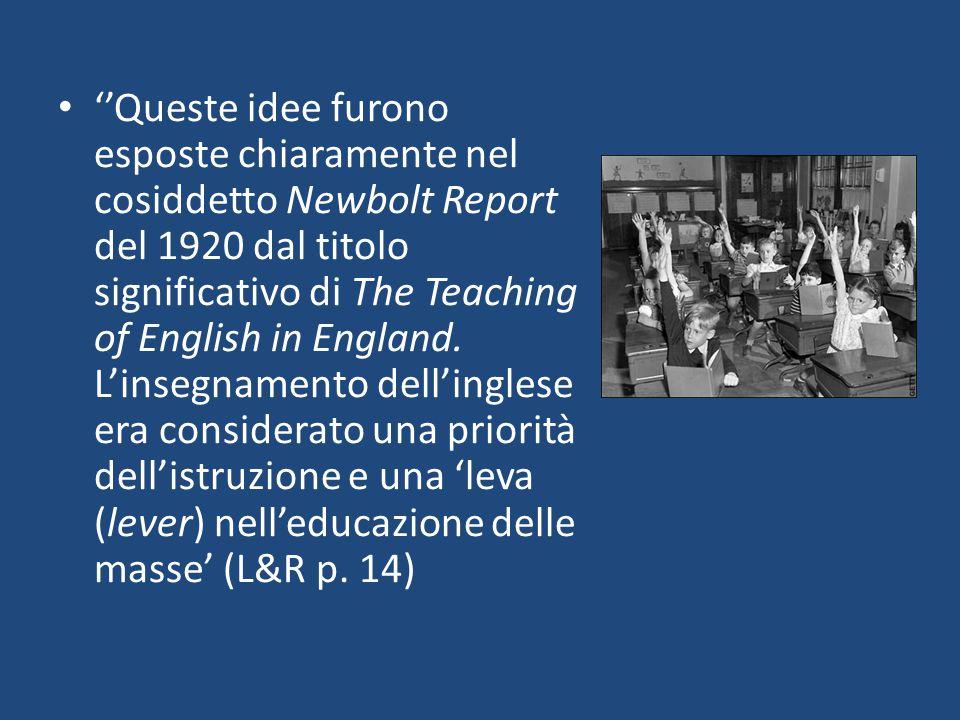 ''Queste idee furono esposte chiaramente nel cosiddetto Newbolt Report del 1920 dal titolo significativo di The Teaching of English in England. L'inse