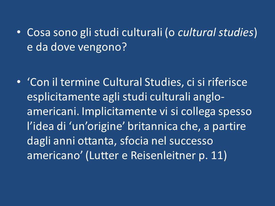 Cosa sono gli studi culturali (o cultural studies) e da dove vengono? 'Con il termine Cultural Studies, ci si riferisce esplicitamente agli studi cult