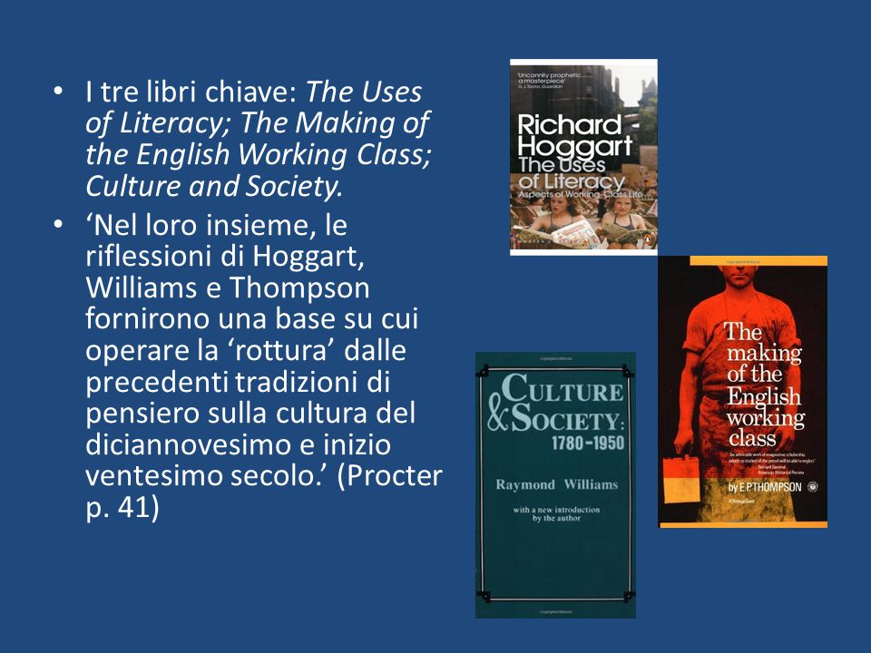 I tre libri chiave: The Uses of Literacy; The Making of the English Working Class; Culture and Society.