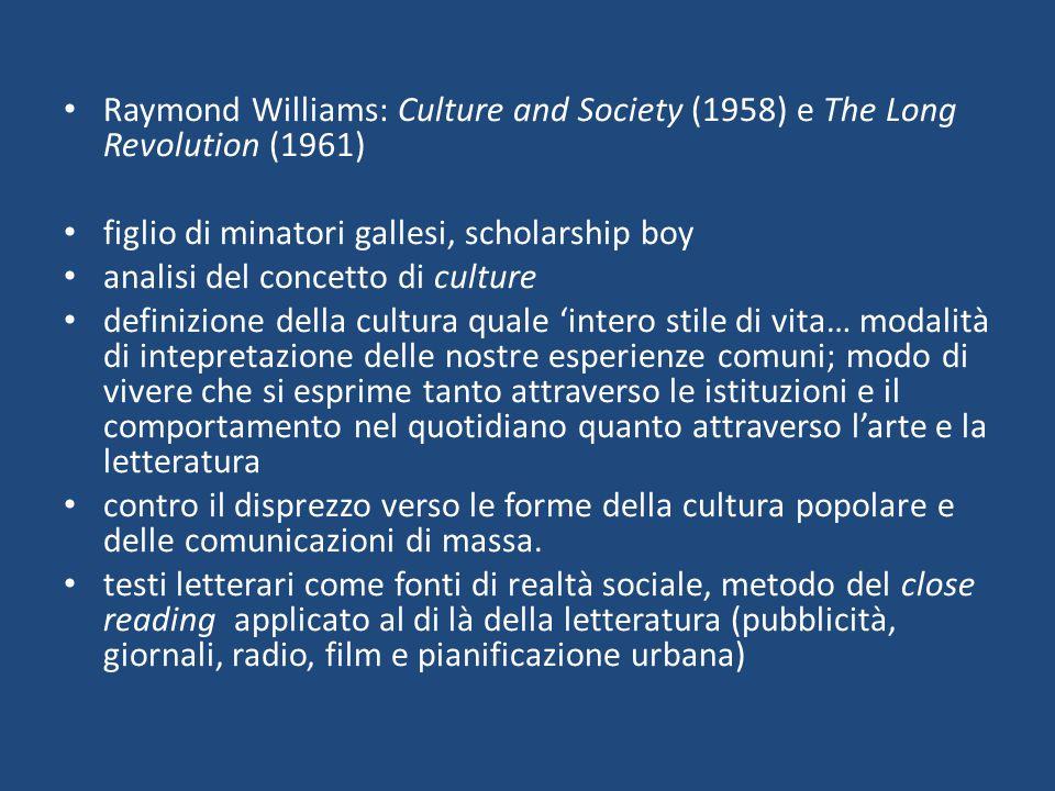 Raymond Williams: Culture and Society (1958) e The Long Revolution (1961) figlio di minatori gallesi, scholarship boy analisi del concetto di culture