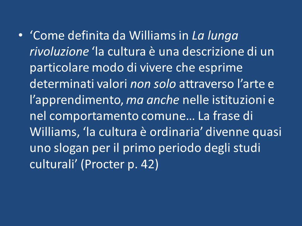 'Come definita da Williams in La lunga rivoluzione 'la cultura è una descrizione di un particolare modo di vivere che esprime determinati valori non s