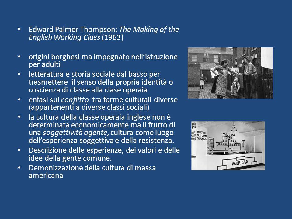 Edward Palmer Thompson: The Making of the English Working Class (1963) origini borghesi ma impegnato nell'istruzione per adulti letteratura e storia s