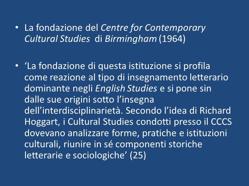 La fondazione del Centre for Contemporary Cultural Studies di Birmingham (1964) 'La fondazione di questa istituzione si profila come reazione al tipo