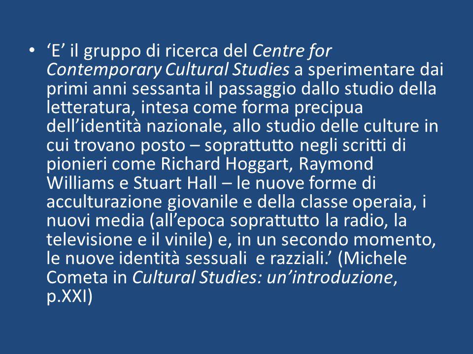'E' il gruppo di ricerca del Centre for Contemporary Cultural Studies a sperimentare dai primi anni sessanta il passaggio dallo studio della letteratu