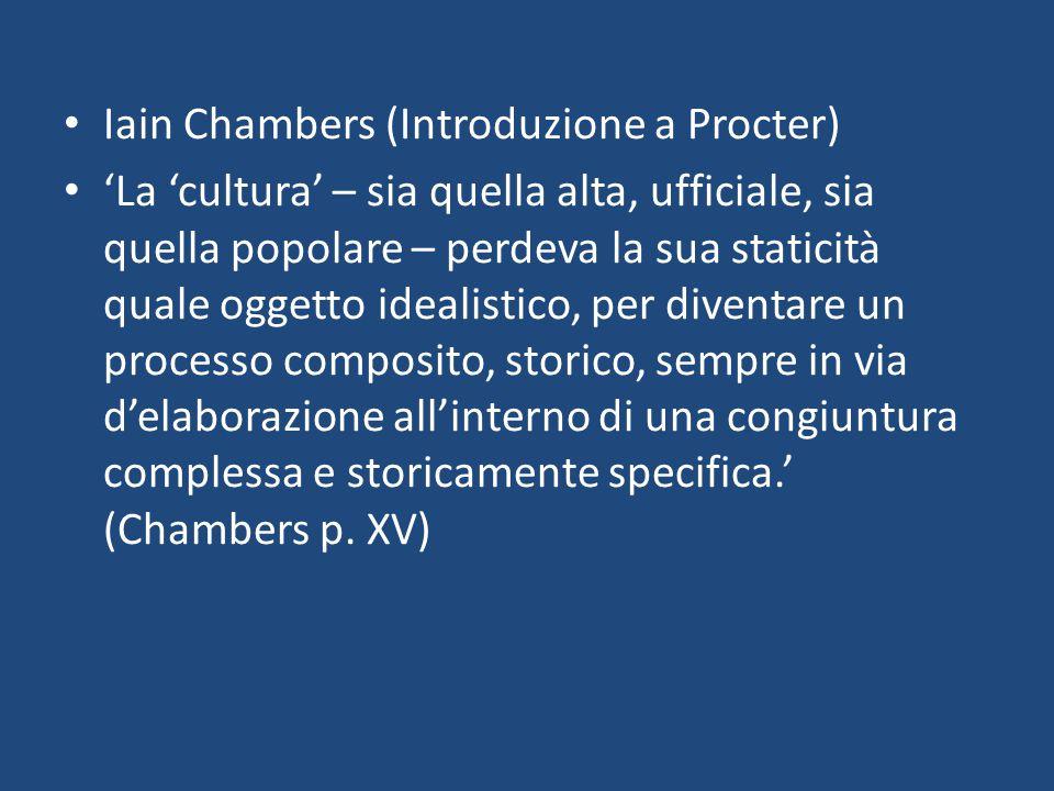 Iain Chambers (Introduzione a Procter) 'La 'cultura' – sia quella alta, ufficiale, sia quella popolare – perdeva la sua staticità quale oggetto ideali