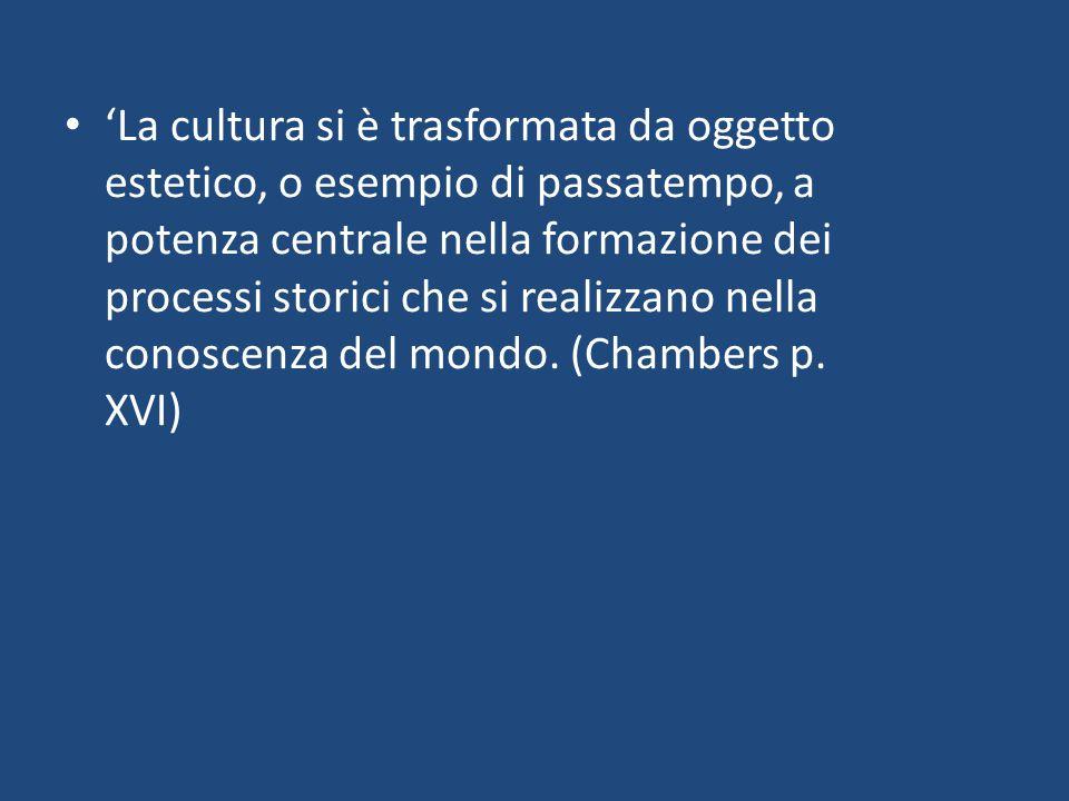 'La cultura si è trasformata da oggetto estetico, o esempio di passatempo, a potenza centrale nella formazione dei processi storici che si realizzano