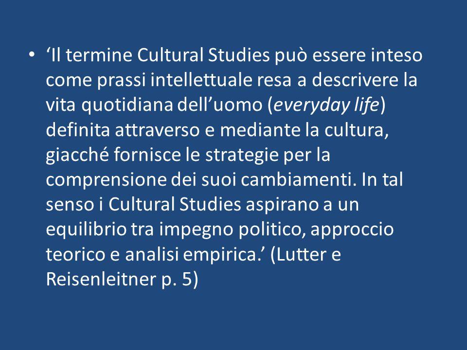 'Il termine Cultural Studies può essere inteso come prassi intellettuale resa a descrivere la vita quotidiana dell'uomo (everyday life) definita attra