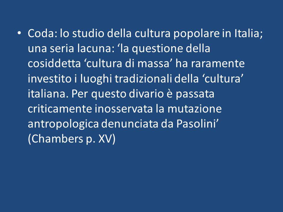 Coda: lo studio della cultura popolare in Italia; una seria lacuna: 'la questione della cosiddetta 'cultura di massa' ha raramente investito i luoghi