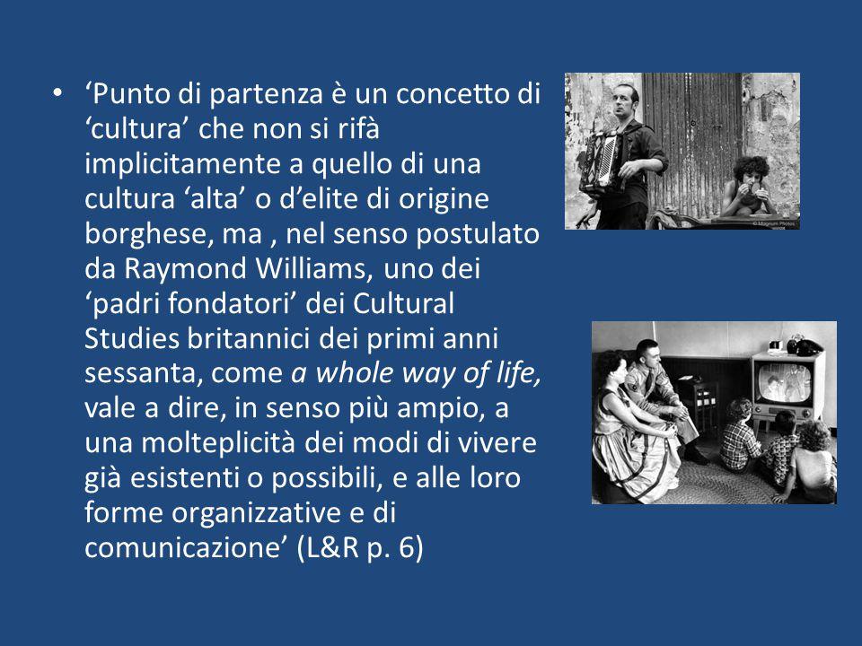 'Punto di partenza è un concetto di 'cultura' che non si rifà implicitamente a quello di una cultura 'alta' o d'elite di origine borghese, ma, nel sen