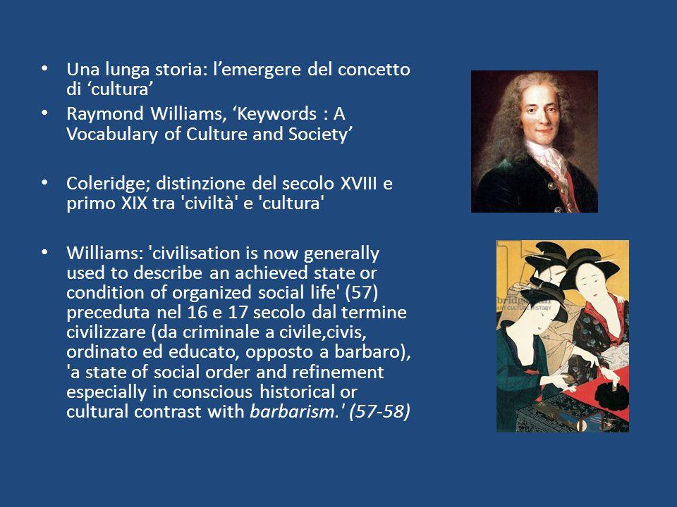 Una lunga storia: l'emergere del concetto di 'cultura' Raymond Williams, 'Keywords : A Vocabulary of Culture and Society' Coleridge; distinzione del s