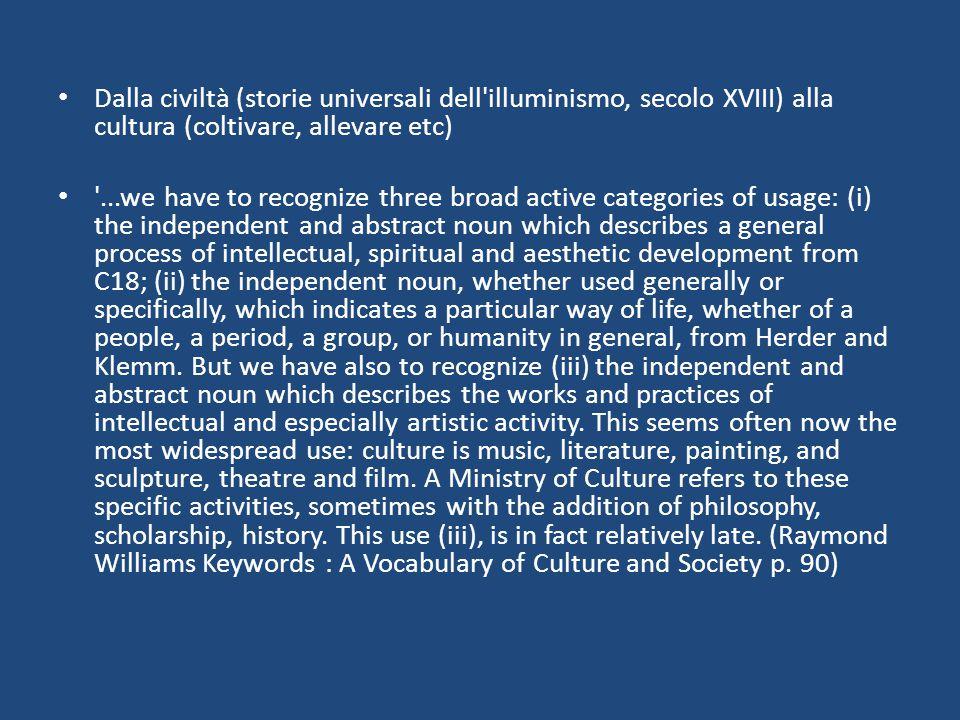 Dalla civiltà (storie universali dell'illuminismo, secolo XVIII) alla cultura (coltivare, allevare etc) '...we have to recognize three broad active ca
