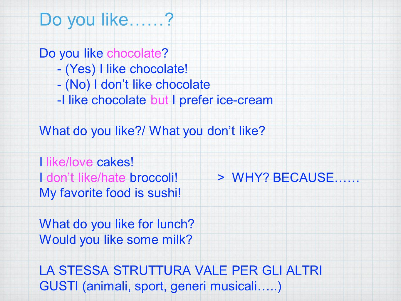 Do you like……? Do you like chocolate? - (Yes) I like chocolate! - (No) I don't like chocolate -I like chocolate but I prefer ice-cream What do you lik