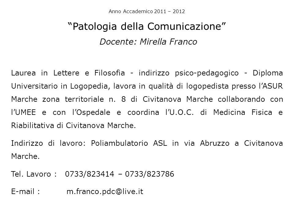"""Anno Accademico 2011 – 2012 """"Patologia della Comunicazione"""" Docente: Mirella Franco Laurea in Lettere e Filosofia - indirizzo psico-pedagogico - Diplo"""