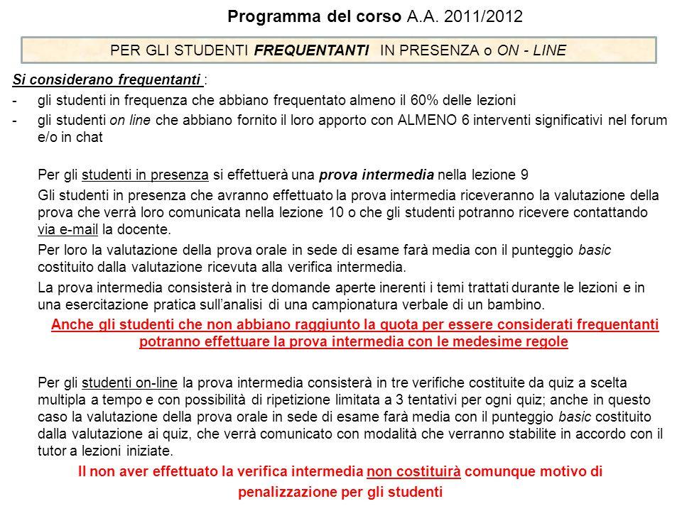 Programma del corso A.A. 2011/2012 Si considerano frequentanti : -gli studenti in frequenza che abbiano frequentato almeno il 60% delle lezioni -gli s