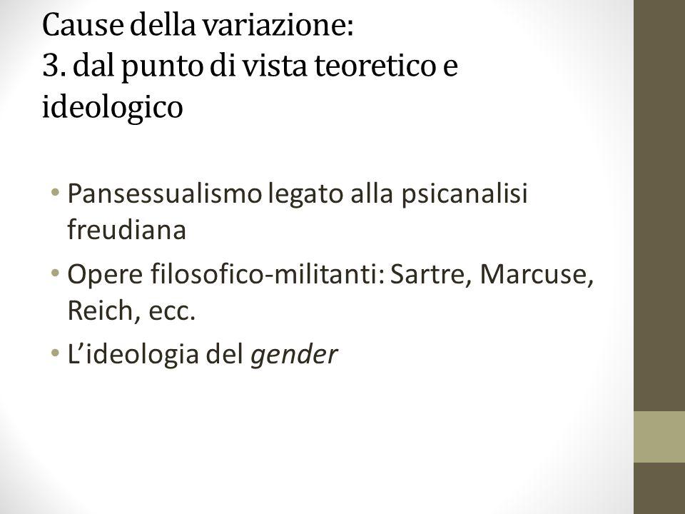 Cause della variazione: 3. dal punto di vista teoretico e ideologico Pansessualismo legato alla psicanalisi freudiana Opere filosofico-militanti: Sart