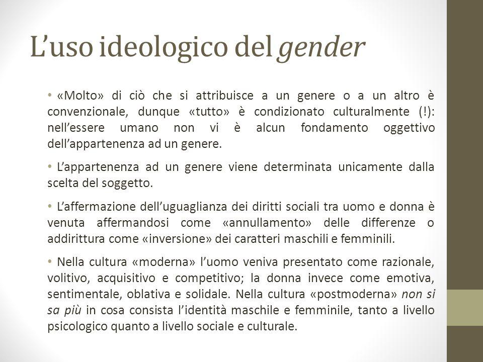 L'uso ideologico del gender «Molto» di ciò che si attribuisce a un genere o a un altro è convenzionale, dunque «tutto» è condizionato culturalmente (!