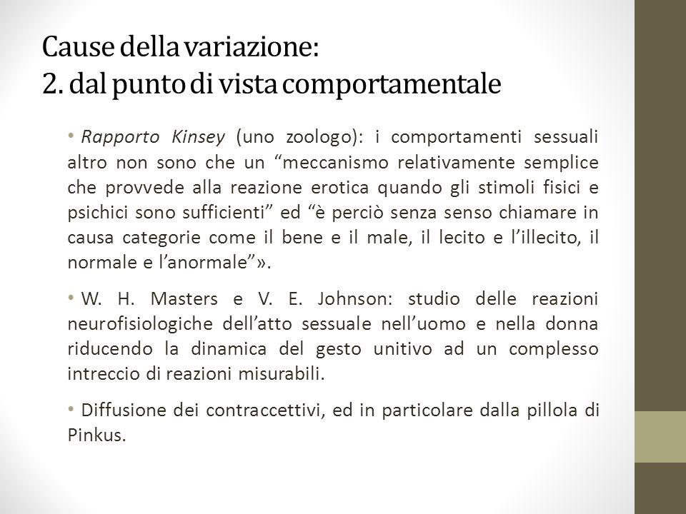 """Cause della variazione: 2. dal punto di vista comportamentale Rapporto Kinsey (uno zoologo): i comportamenti sessuali altro non sono che un """"meccanism"""