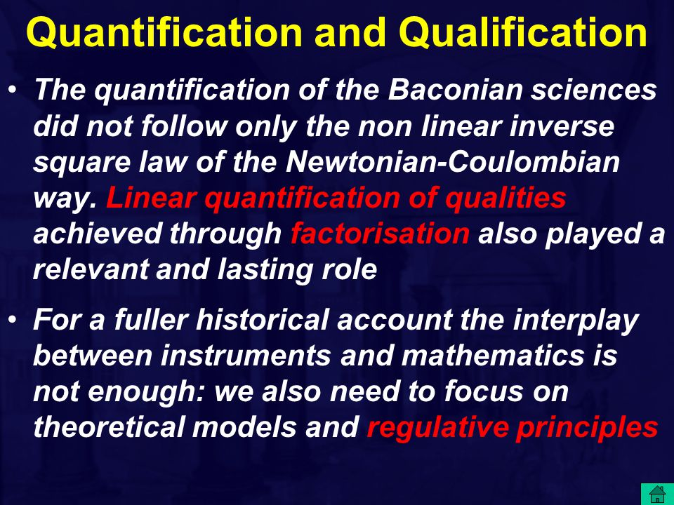 Quantification and Qualification The quantification of the Baconian sciences did not follow only the non linear inverse square law of the Newtonian-Coulombian way.