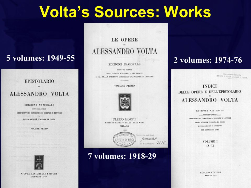 Volta's Sources: Works 7 volumes: 1918-29 5 volumes: 1949-55 2 volumes: 1974-76