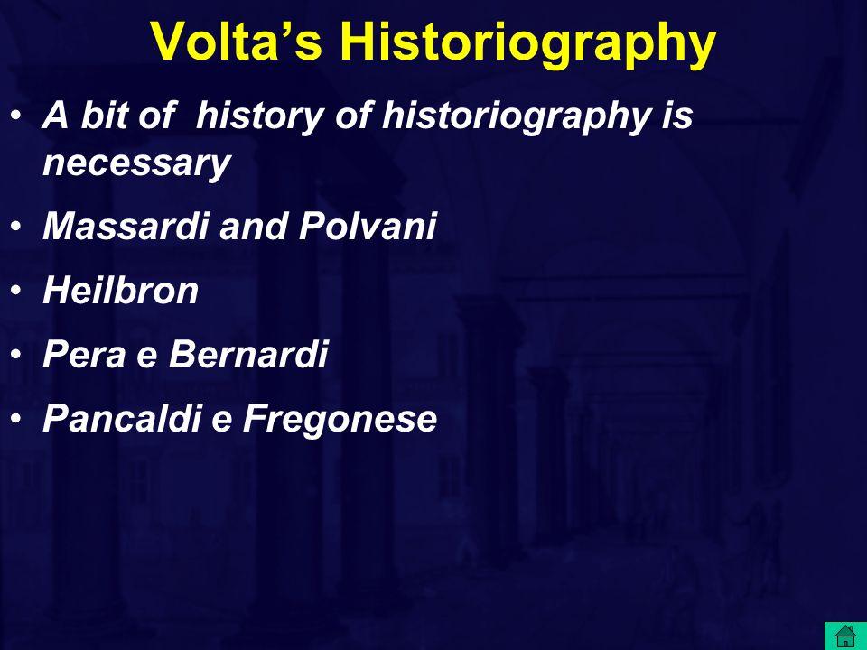 Volta's Historiography A bit of history of historiography is necessary Massardi and Polvani Heilbron Pera e Bernardi Pancaldi e Fregonese