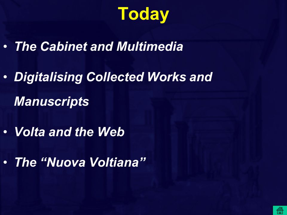 Today The Cabinet and Multimedia Digitalising Collected Works and Manuscripts Volta and the Web The Nuova Voltiana