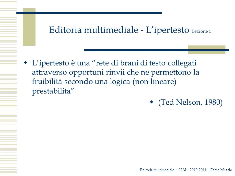 Editoria multimediale - L'ipertesto Lezione 4 Editoria multimediale – CIM – 2010-2011 – Fabio Muzzio 1910 Paul Otlet, bibliografo, e Henri La Fontaine presentano Mundaneum, la cittadella dell'intelletto.