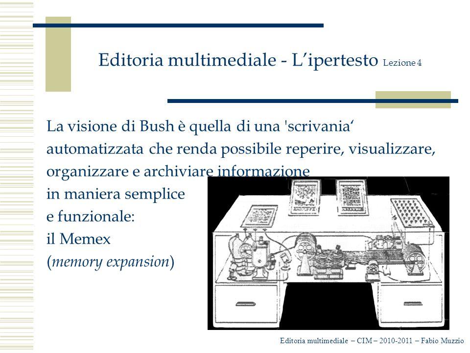 Editoria multimediale - L'ipertesto Lezione 4 La visione di Bush è quella di una 'scrivania' automatizzata che renda possibile reperire, visualizzare,