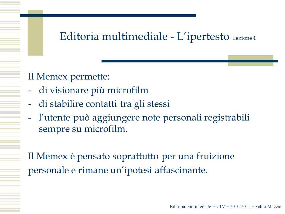 Editoria multimediale - L'ipertesto Lezione 4 Il Memex permette: -di visionare più microfilm -di stabilire contatti tra gli stessi -l'utente può aggiu