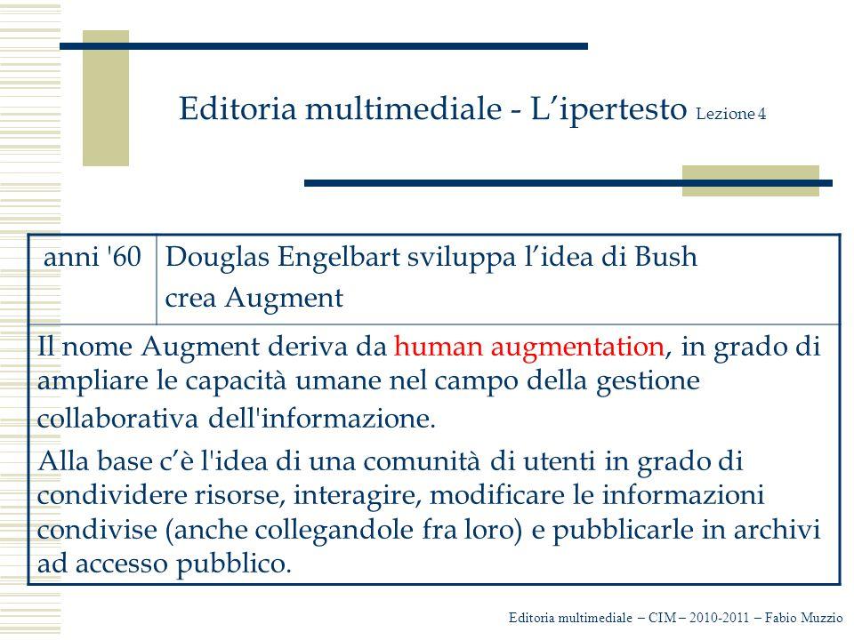 Editoria multimediale - L'ipertesto Lezione 4 Editoria multimediale – CIM – 2010-2011 – Fabio Muzzio anni '60Douglas Engelbart sviluppa l'idea di Bush