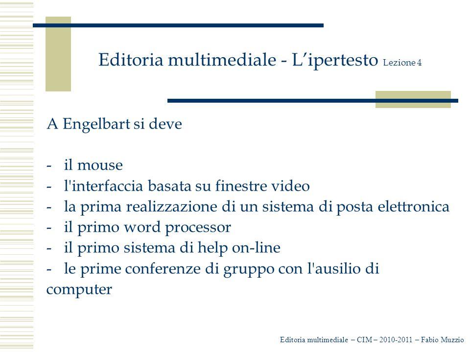 Editoria multimediale - L'ipertesto Lezione 4 A Engelbart si deve -il mouse -l'interfaccia basata su finestre video -la prima realizzazione di un sist