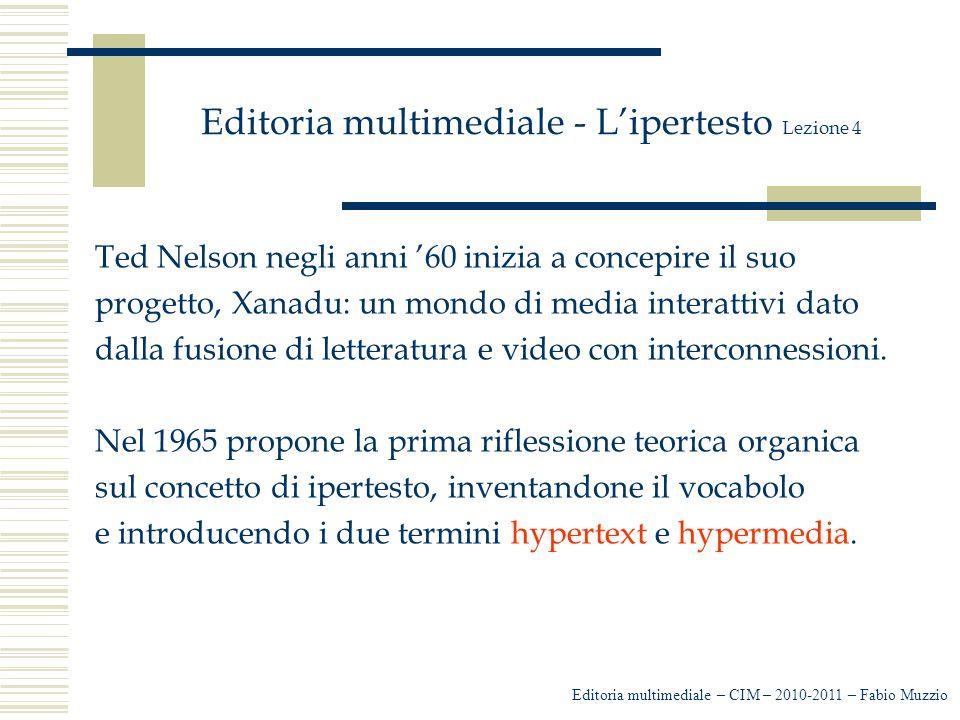 Editoria multimediale - L'ipertesto Lezione 4 Ted Nelson negli anni '60 inizia a concepire il suo progetto, Xanadu: un mondo di media interattivi dato