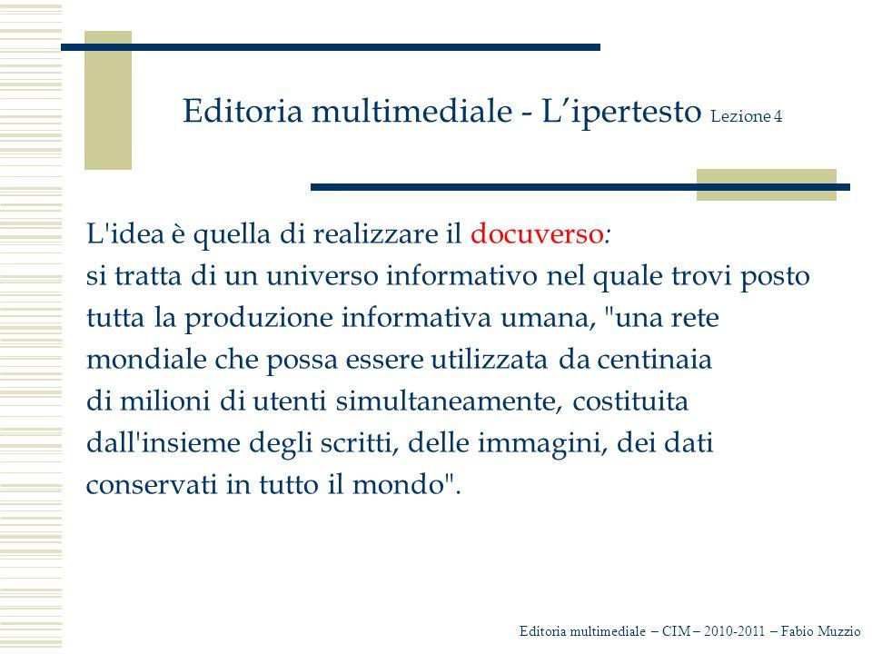 Editoria multimediale - L'ipertesto Lezione 4 L'idea è quella di realizzare il docuverso : si tratta di un universo informativo nel quale trovi posto